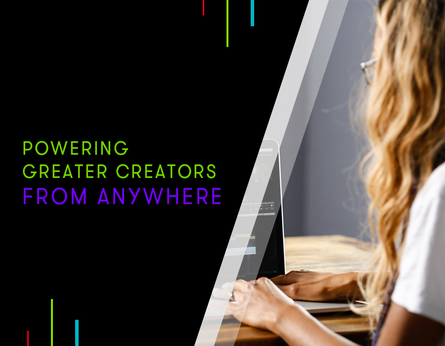 Powering Greater Creators from Anywhere